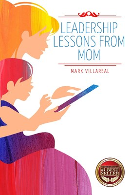 """Mark Villareal's Latest Book Title """"Leadership Lessons From Mom"""" Becomes an International Best Seller"""