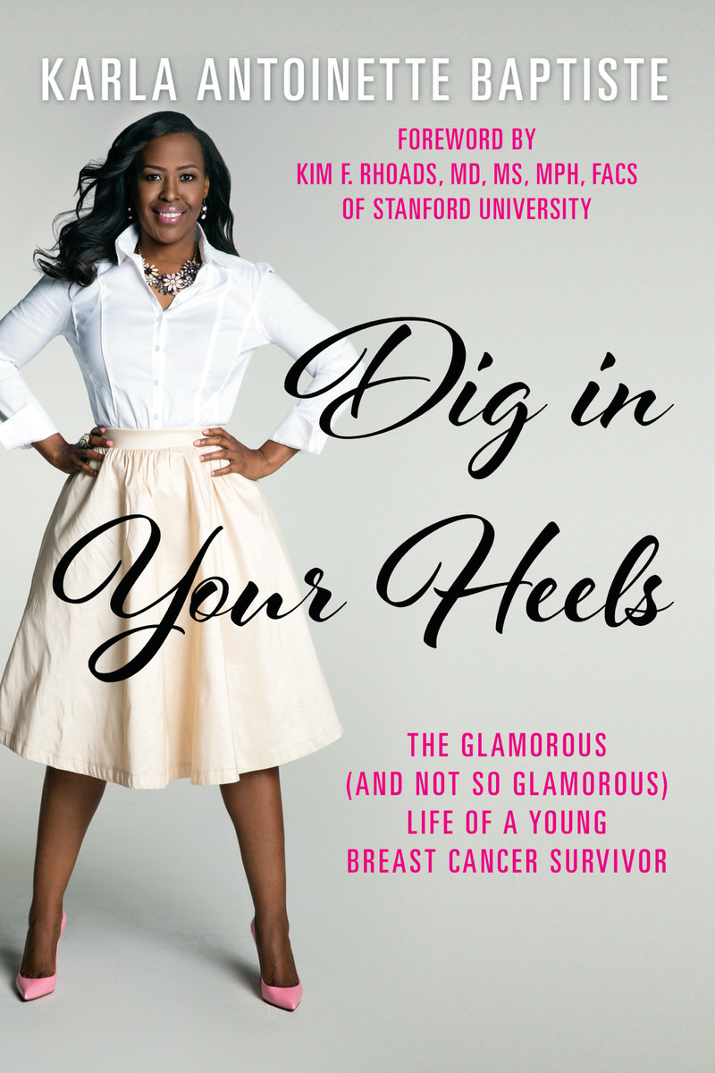 Dig in Your Heels: The Glamorous (and Not So Glamorous) Life of a Young Breast Cancer Survivor