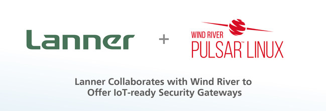 Lanner collaborates with Wind River to offer optimized IoT-ready security gateways pre-validated and pre-loaded with Wind River(R) Pulsar(TM) Linux, helping service providers accelerate time-to-market for their IoT deployments