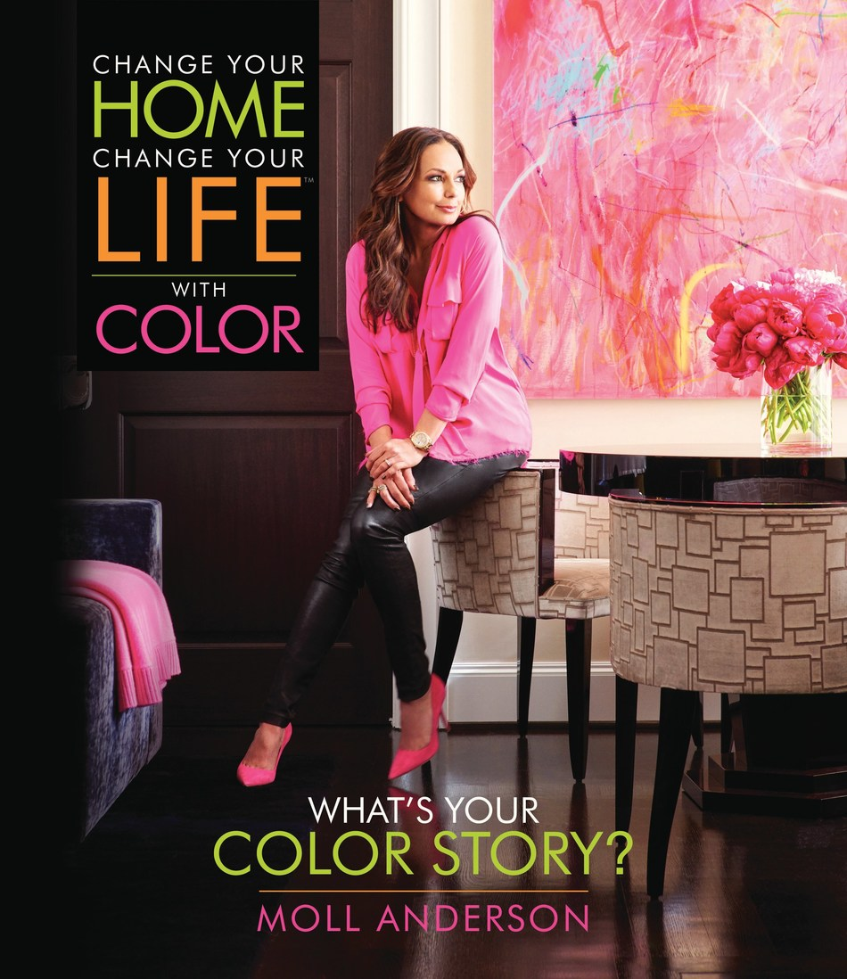 Change Your Home, Change Your Life(TM) with Color by Moll Anderson, inspirational lifestyle expert