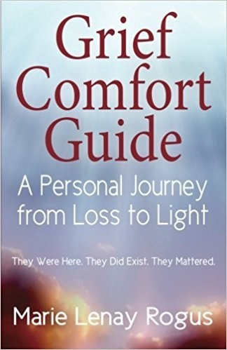 Grief Comfort Guide: A Personal Journey from Loss to Light, Marie Lenay Rogus