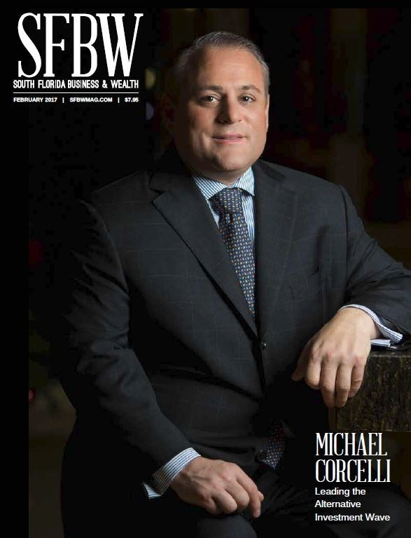 "Michael Corcelli Leading the Alternative Investment Wave. ""More Than a Dream, Hedge Funds & Other alternative investment firms flood into South Florida."""