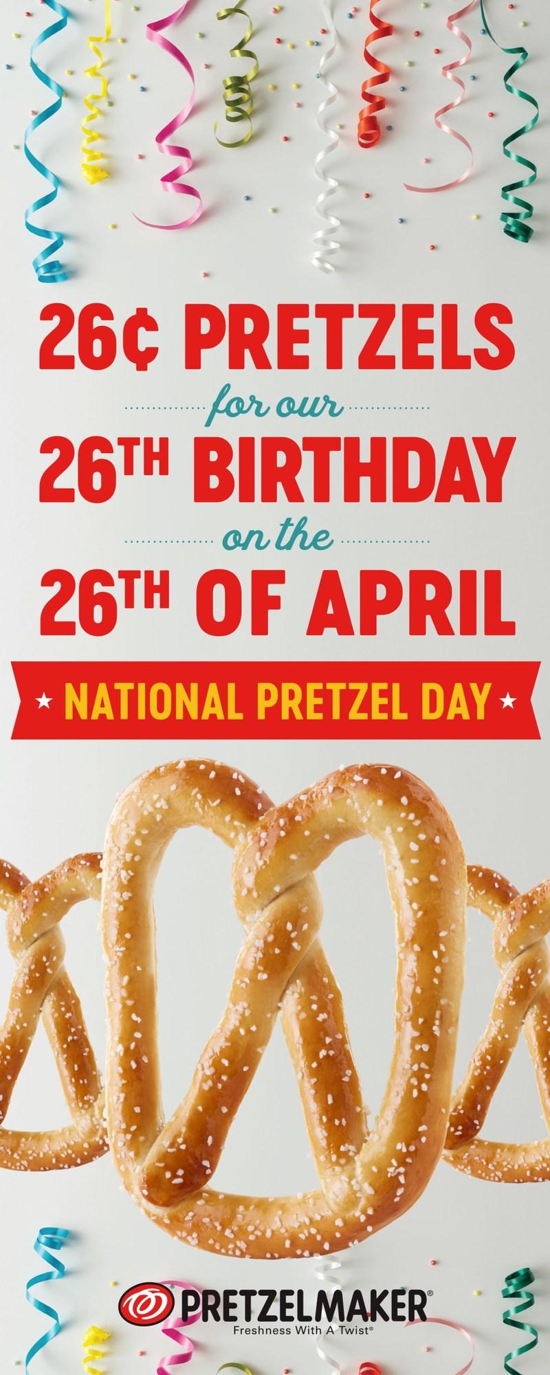 26¢ Pretzels at Pretzelmaker on National Pretzel Day - April 26.