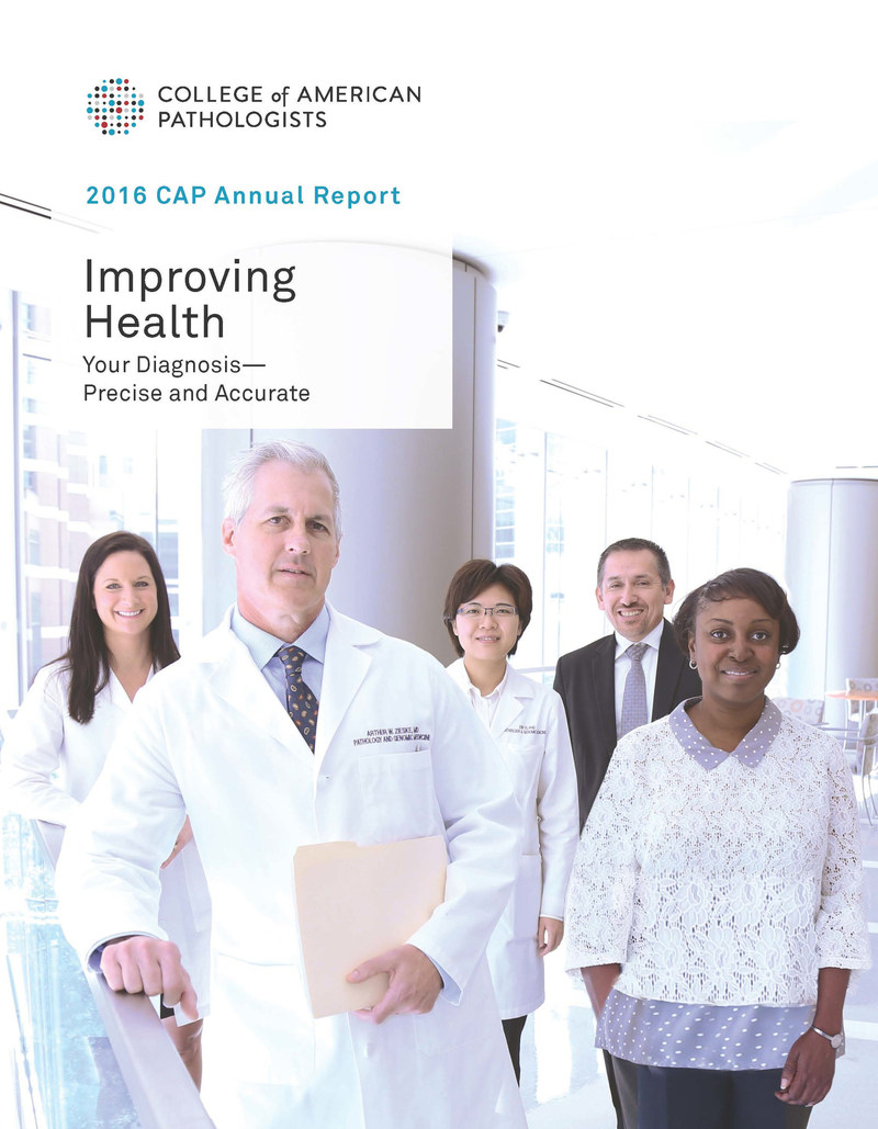 The College of American Pathologists (CAP) details its progress in improving patient care, advocating for the specialty of pathology, and advancing laboratory quality throughout the world in its 2016 Annual Report.