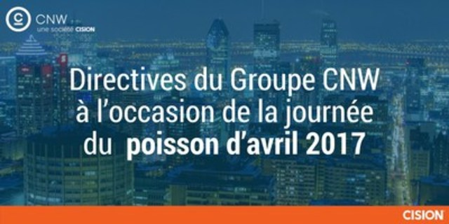 Directives du Groupe CNW à l'occasion de la journée du poisson d'avril 2017 (Groupe CNW/Groupe CNW Ltée)