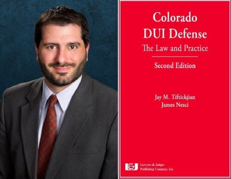 Tiftickjian's new book- Colorado DUI Defense: The Law & Practice, Second Edition