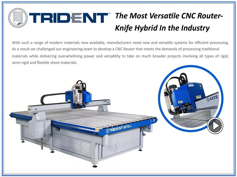 Trident iBook: AXYZ International's Trident: an innovative hybrid CNC production system combining heavy-duty routing with fast knife cutting for processing the broadest range of materials in all print finishing, signmaking, foam and graphics applications.