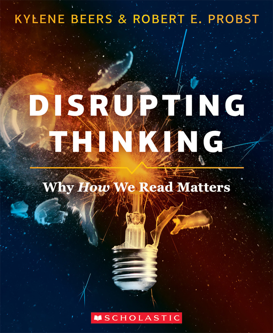 Disrupting Thinking: Why How We Read Matters, a new book by award-winning authors and acclaimed literacy educators Kylene Beers and Robert E. Probst published by Scholastic. (Photo: Scholastic)