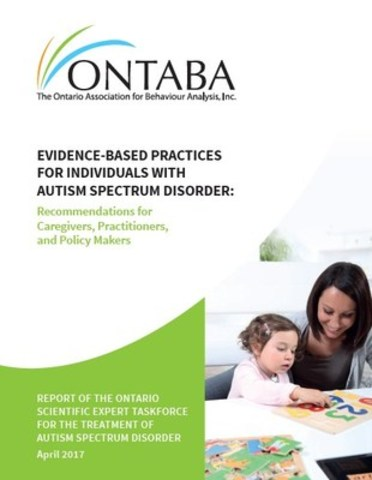 Evidence-Based Practices for Individuals with Autism Spectrum Disorder: A Report of the Ontario Scientific Expert Taskforce for the Treatment of Autism Spectrum Disorder (CNW Group/Ontario Association for Behaviour Analysis)