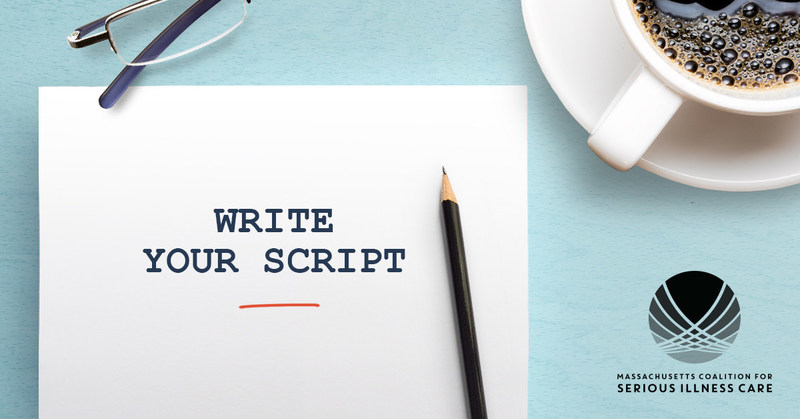 Write Your Script. And set the stage for health care that honors your wishes.
