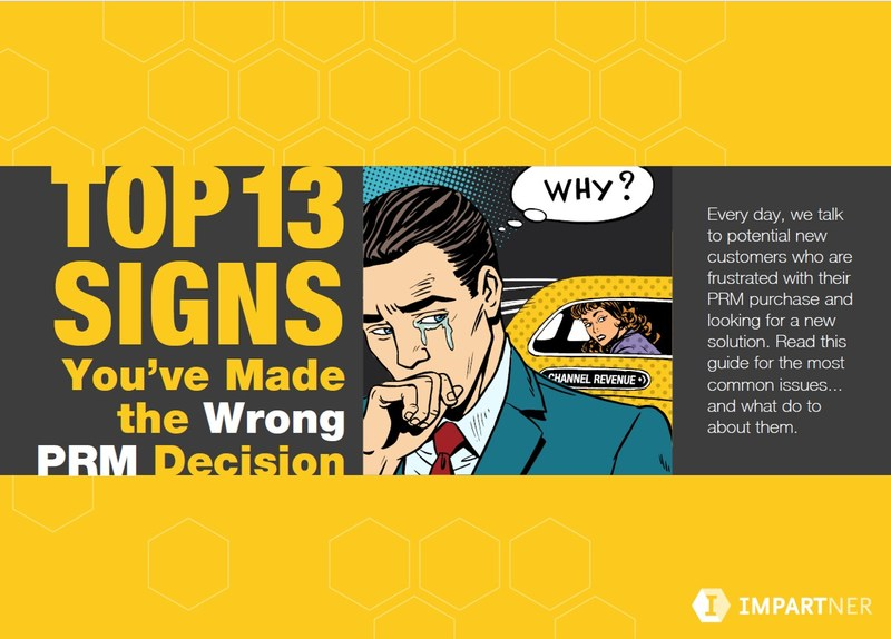 New eBook from Partner Relationship Management (PRM) leader Impartner details the top 13 signs companies have made the wrong PRM decision based on conversations with prospects from leading corporations who are looking for a new solution.