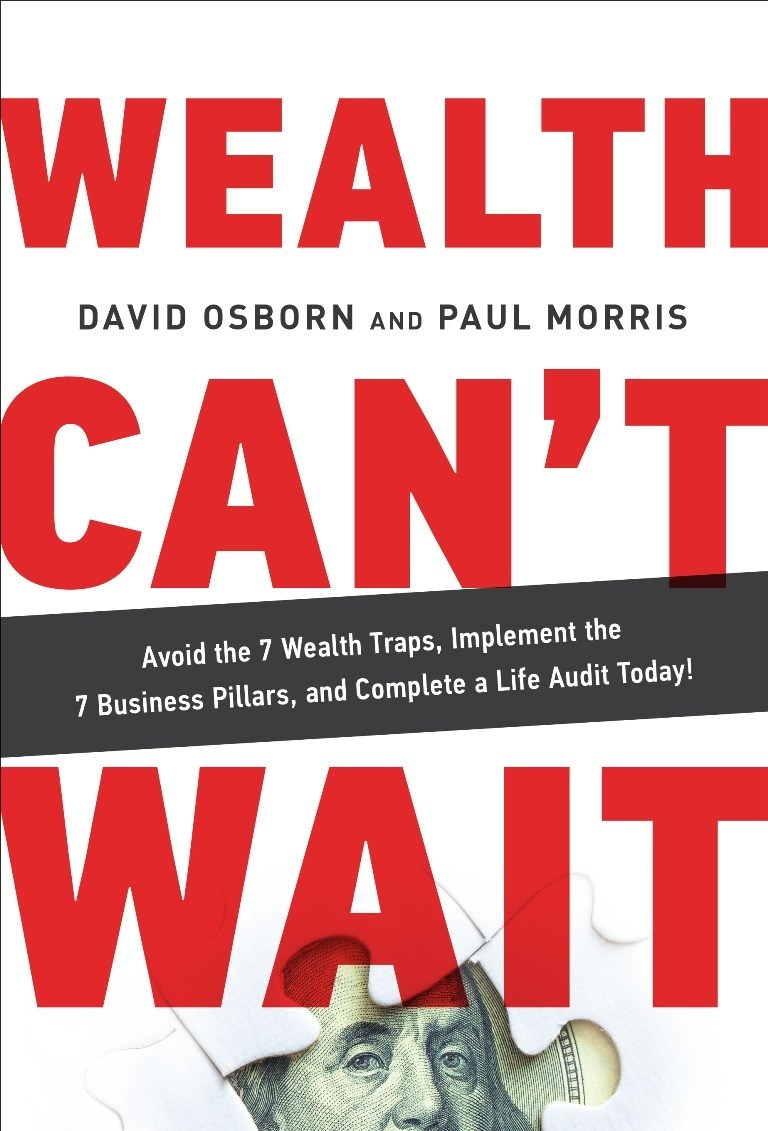 """LEARN HOW TO BUILD THE """"MUSCLE"""" TO BECOME ONE OF THE ONE PERCENT WEALTH CAN'T WAIT: Avoid the 7 Wealth Traps, Implement the 7 Business Pillars, and Complete a Life Audit Today! By David Osborn and Paul Morris"""