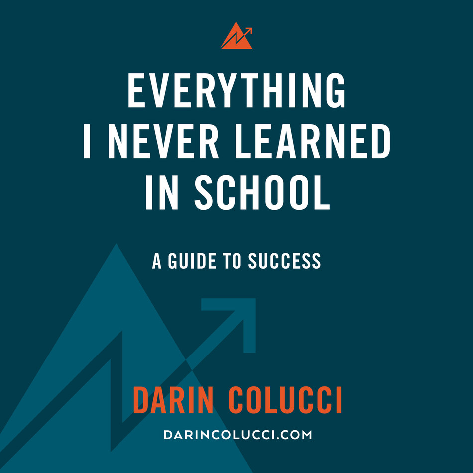 """""""Everything I Never Learned in School: A Guide to Success"""" by motivational speaker, author, and attorney Darin Colucci is now available on Amazon. Published by The Idea Boutique. Learn more at www.DarinColucci.com."""