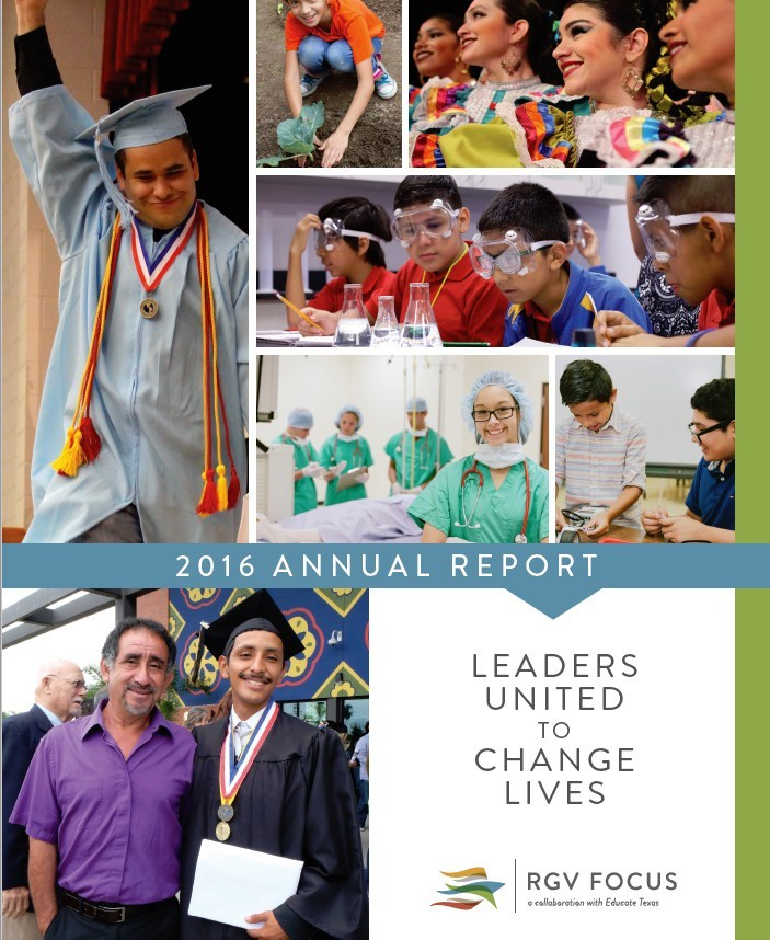 RGV FOCUS, a collaboration with Educate Texas and Communities Foundation of Texas, today released its 2016 Annual Report. The report  shows that area students now match or outperform their Texas peers in eight out of 11 key indicators – from high school graduation rates, to FAFSA financial aid and AP/dual credit completion. It spotlights successes along with areas needing improvement and also reflects a growing shift in educational attainment for Rio Grande Valley students.