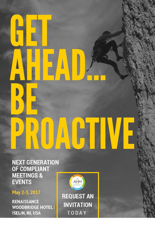 It's time to get ahead and be proactive! Life Sciences Professionals wanting to learn more about the Next Generation of Compliant Meetings & Events ... Join us May 2-3 at AHM's Annual Industry Conference! Life Sciences Professionals in Medical Affairs, Compliance/Legal, Procurement, Commercial Operations, Sales & Marketing, Information Technology and Meeting Services should attend. Registration is complimentary so request your invitation ASAP to reserve your seat!