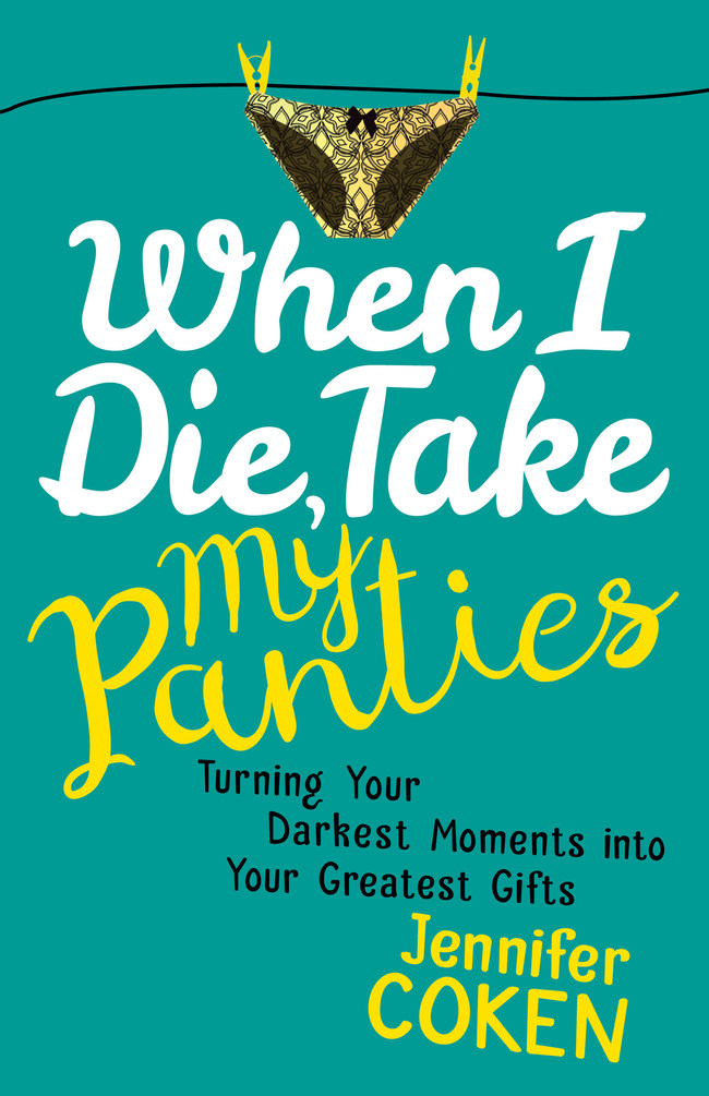 When I Die Take My Panties by Jen Coken