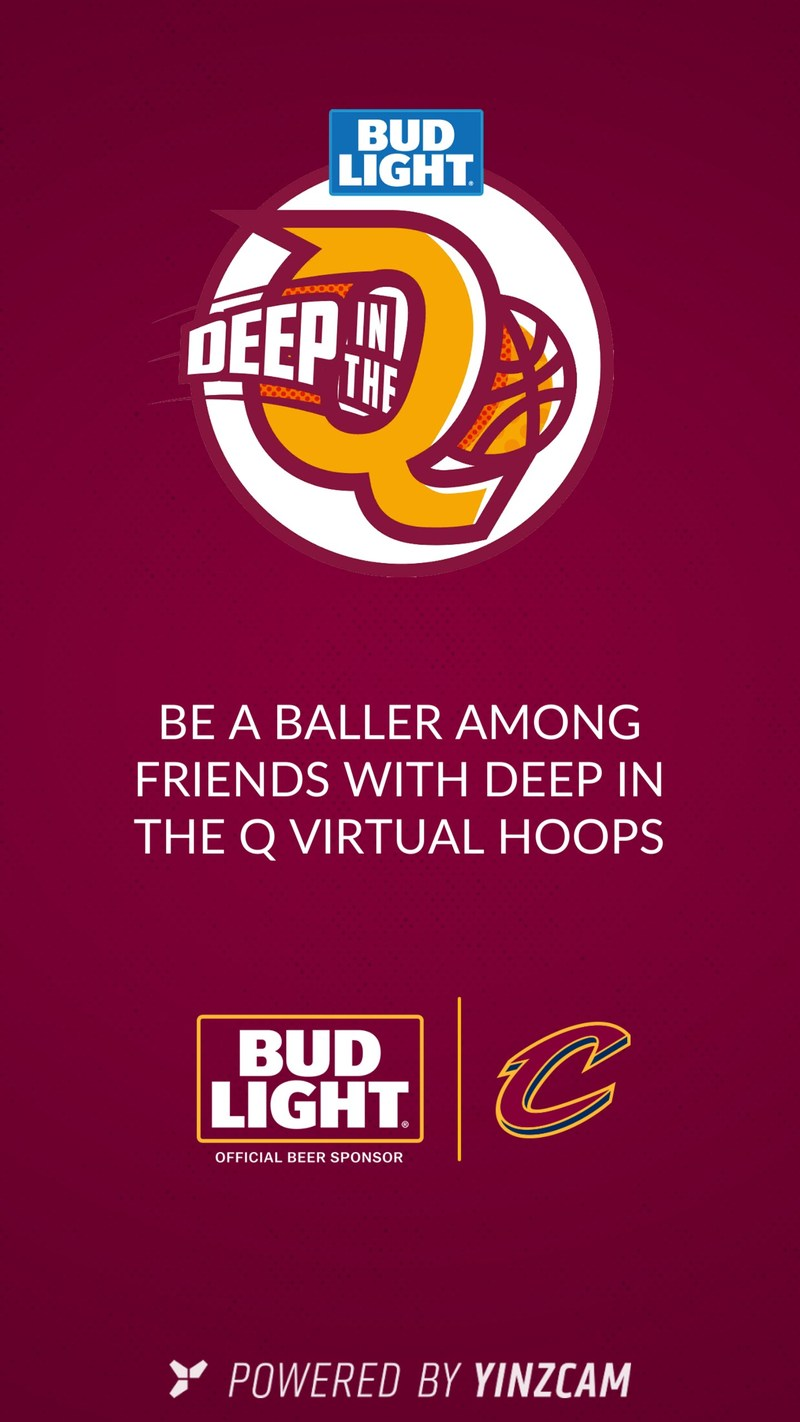 "The Cleveland Cavaliers partnered with YinzCam, a mobile app developer based in Pittsburgh, to create and launch ""Deep in The Q,"" an augmented reality game. A first-of-its-kind in the NBA, the new app allows fans to point their phone at select images on the Cavs' scoreboard inside Quicken Loans Arena and on Bud Light bottles and cans, triggering a virtual hoop to appear. Fans can then swipe their phones to shoot and score rewards, and unlock hidden features inside the game."