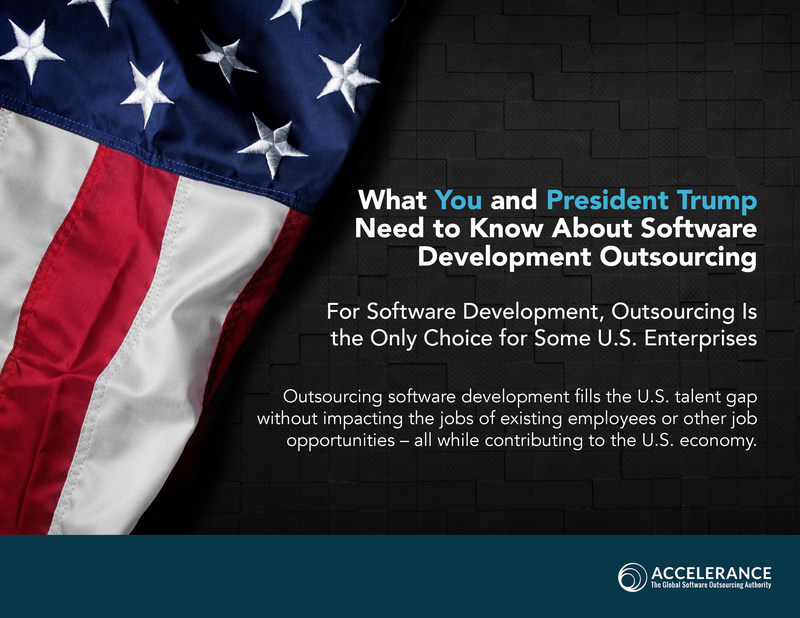 """Accelerance, which connects companies that need software development services with the most qualified outsourcing firms around the globe, published a new eBook, """"What You and President Trump Need to Know About Software Development Outsourcing."""" The complimentary eBook considers the legitimate reasons why companies outsource their software development, in light of outsourcing concerns by the United States' new political administration."""