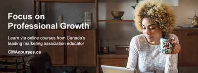 CMA Online Marketing Courses: Learn from Canada's leading marketing association educator (CNW Group/Canadian Marketing Association)