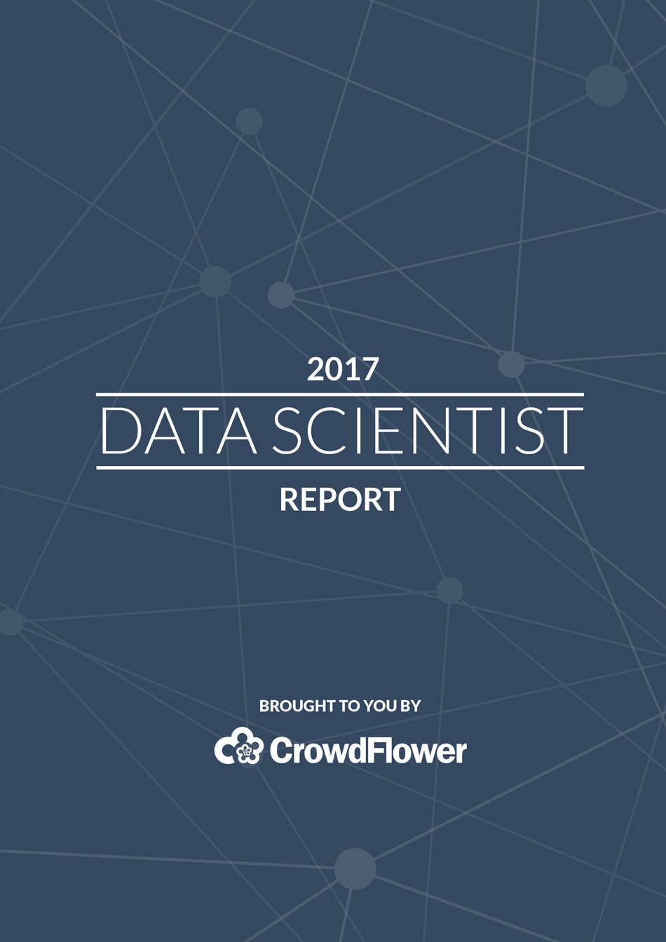 The 2017 Data Scientist Report Brought To You By CrowdFlower.