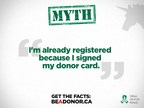 Fact: Paper donor cards are no longer in use. To formally register your consent for organ and tissue donation visit www.BeADonor.ca. (CNW Group/Trillium Gift of Life Network)