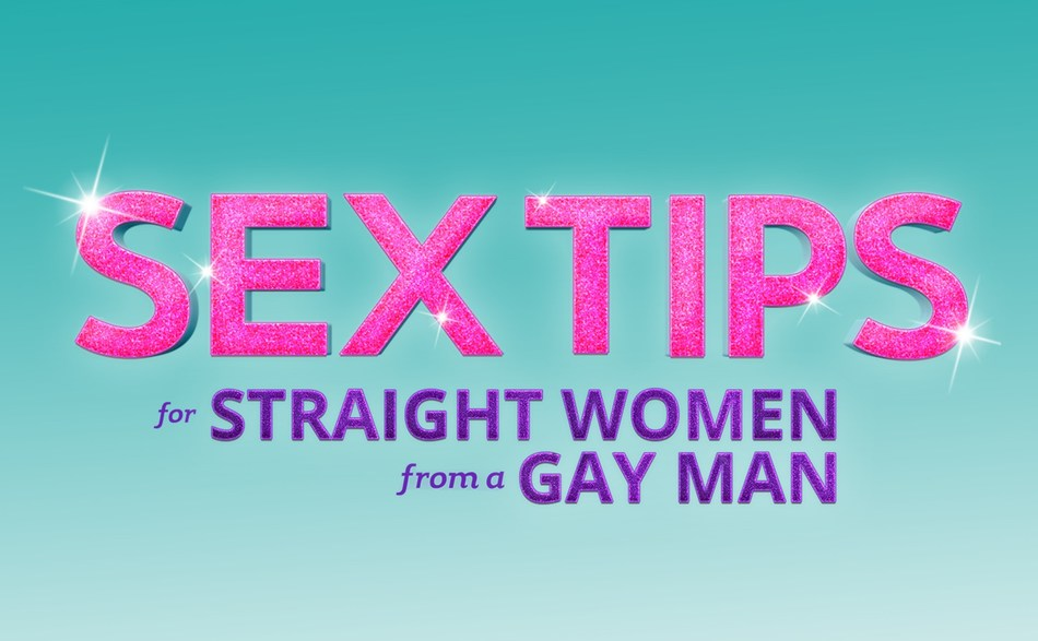 """Sex Tips for Straight Women from a Gay Man"""