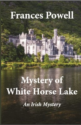 Internationally Acclaimed Novelist Frances Powell's Latest Novel, 'Mystery of White Horse Lake: An Irish Mystery,' Earns Coveted 5 Stars from Readers' Favorite