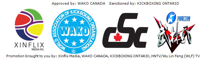 Approved by: WAKO CANADA - Sanctioned by: KICKBOXING ONTARIO - Promotion brought to you by: Xinflix Media, WAKO CANADA, KICKBOXING ONTARIO, HNTV/WLF-TV program (CNW Group/Xinflix Media Inc.)