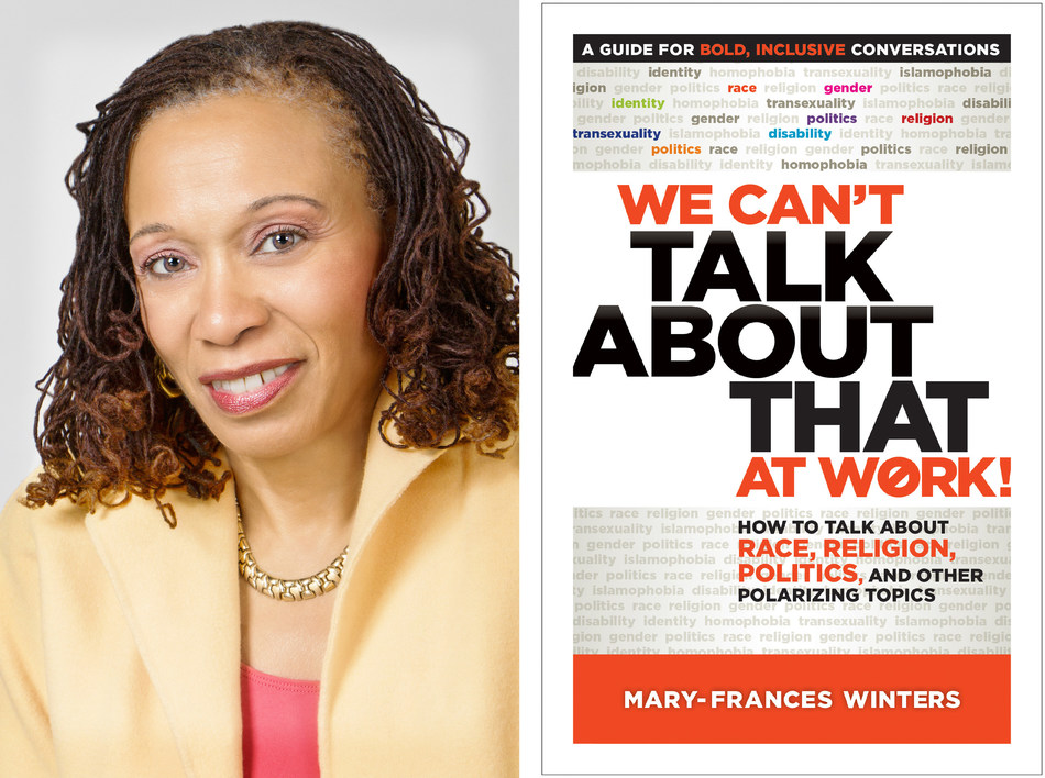 Mary-Frances Winters, Founder & President, The Winters Group, Inc., Author, We Can't Talk About That at Work! How to Talk About Race, Religion, Politics and Other Polarizing Topics
