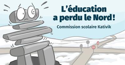 L'éducation a perdu le Nord! Commission scolaire Kativik (Groupe CNW/Centrale des syndicats du Québec)