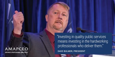 """Investing in quality public services  means investing in the hardworking professionals who deliver them."" - Dave Bulmer, President, AMAPCEO (CNW Group/AMAPCEO)"