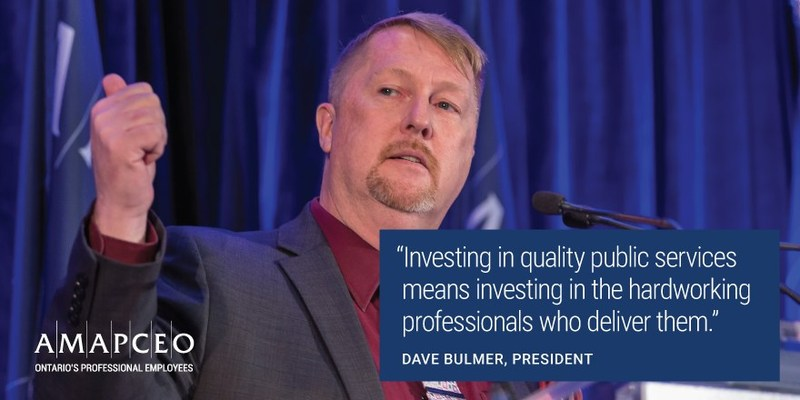 """""""Investing in quality public services  means investing in the hardworking professionals who deliver them."""" - Dave Bulmer, President, AMAPCEO (CNW Group/AMAPCEO)"""
