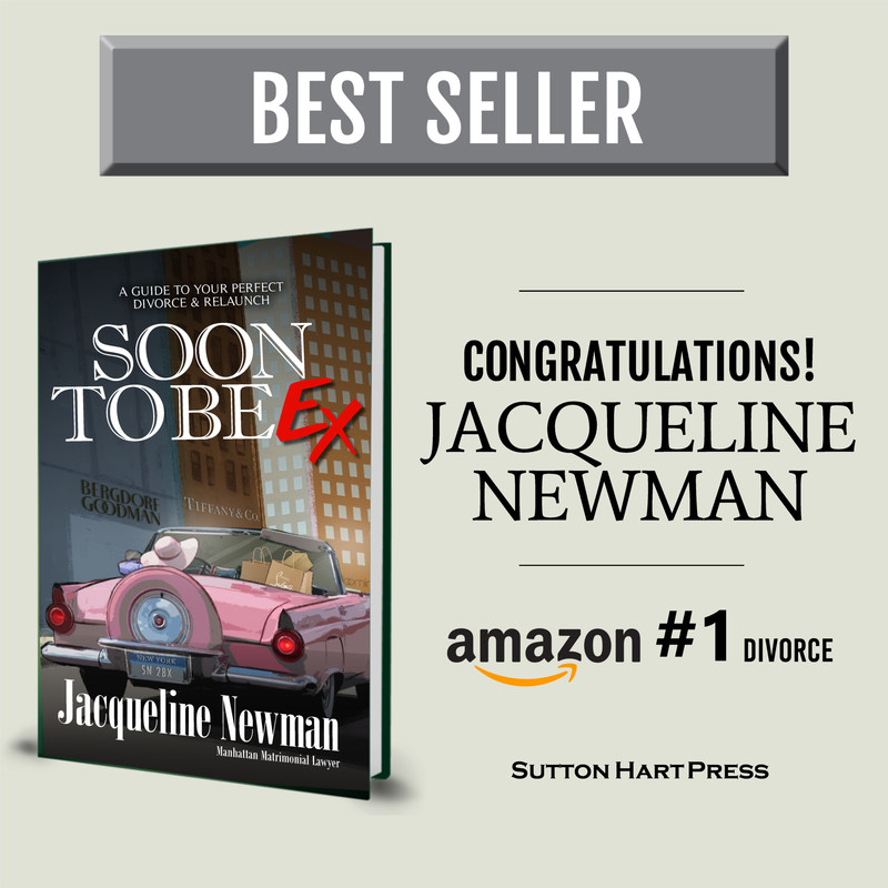 New York City Divorce Lawyer Jacqueline Newman's New Book, Soon To Be Ex - A Guide to Your Best Divorce and Relaunch Hits #1 on Amazon Divorce Category. Congratulations NYC Author Jacqueline Newman on a Bestseller from Sutton Hart Press.