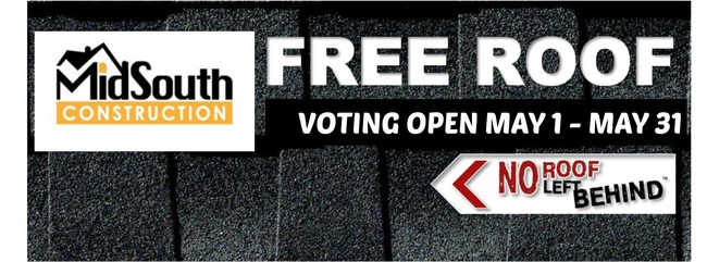 Midsouth Construction has selected four finalists to be considered for the FREE ROOF giveaway! The public is invited to VOTE on the family that they feel is most deserving to receive the new roof! The Roof will be valued between $6,000 and $9,000 and installed at no cost to the winning homeowner! We encourage everyone to log on and read the stories of the nominees and then take a few moments to VOTE for the family they want to win!