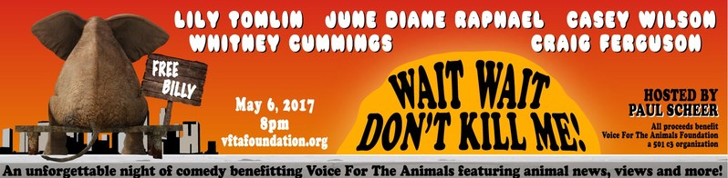 "Lily Tomlin Joined June Diane Raphael, Craig Ferguson, Casey Wilson and Paul Scheer to Headline""Wait Wait...Don't Kill Me!"" Comedy Benefit for Voice for the Animals Foundation"