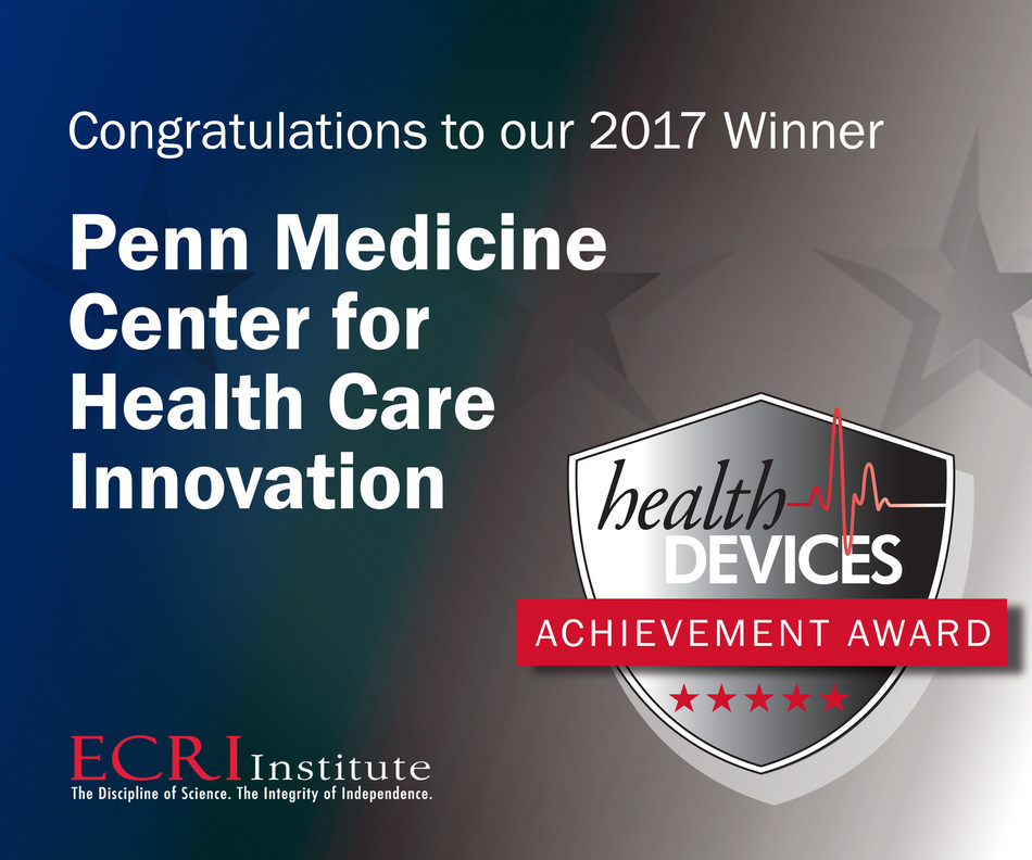 ECRI Institute is pleased to announce Penn Medicine Center for Health Care Innovation in Philadelphia, PA, as the winner of the 11th Health Devices Achievement Award. The award recognizes innovative and effective initiatives undertaken by ECRI Institute member healthcare institutions to improve patient safety, reduce costs, or otherwise facilitate better strategic management of health technology. To learn more, visit www.ecri.org.