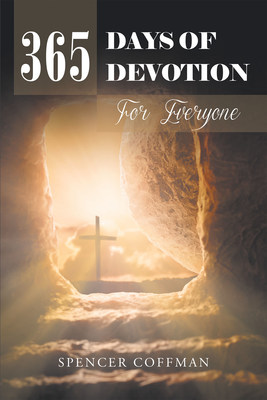 Author Spencer Coffman's Newly Released '365 Days of Devotion for Everyone' is a Thorough Daily Examination of Biblical Philosophies for Readers of All Backgrounds