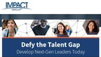 Defy the Talent Gap; Strategies for Developing Next-Generation Leaders
