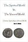 Author Iam N. Othing Introduces 'The Spiritual World Vs. The Visceral World - Christian Spirituality in a Derisive World'