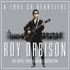A Love So Beautiful: Roy Orbison With The Royal Philharmonic Orchestra To Be Released November 3 By Roy's Boys And Legacy Recordings