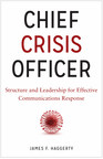James F. Haggerty's New Book, Chief Crisis Officer, A Groundbreaking Look At The Leadership, Tools And Technology Needed To Successfully Manage The Modern Crisis