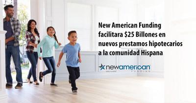 New American Funding facilitara $25 Billones en nuevos prestamos hipotecarios a la comunidad Hispana.