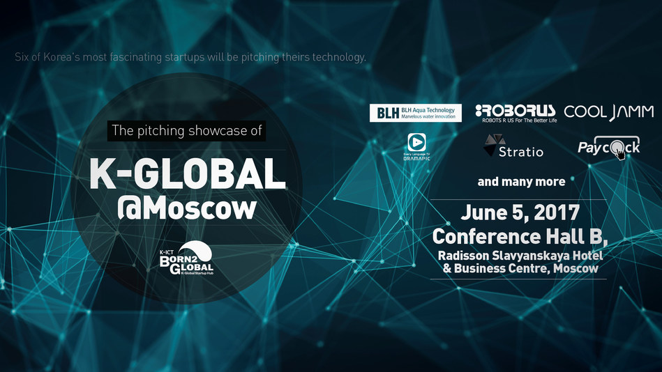 The pitching showcase of K-Global @ Moscow will be held at the Conference Hall B, Radisson Slavyanskaya Hotel and Business Centre, Moscow on June 5, 2017, with the public program running from 4:00pm to 7:00pm.