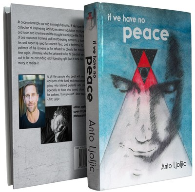 Anto Ljoljic Releases Hard Hitting Addiction & Self-Help Autobiography If We Have No Peace