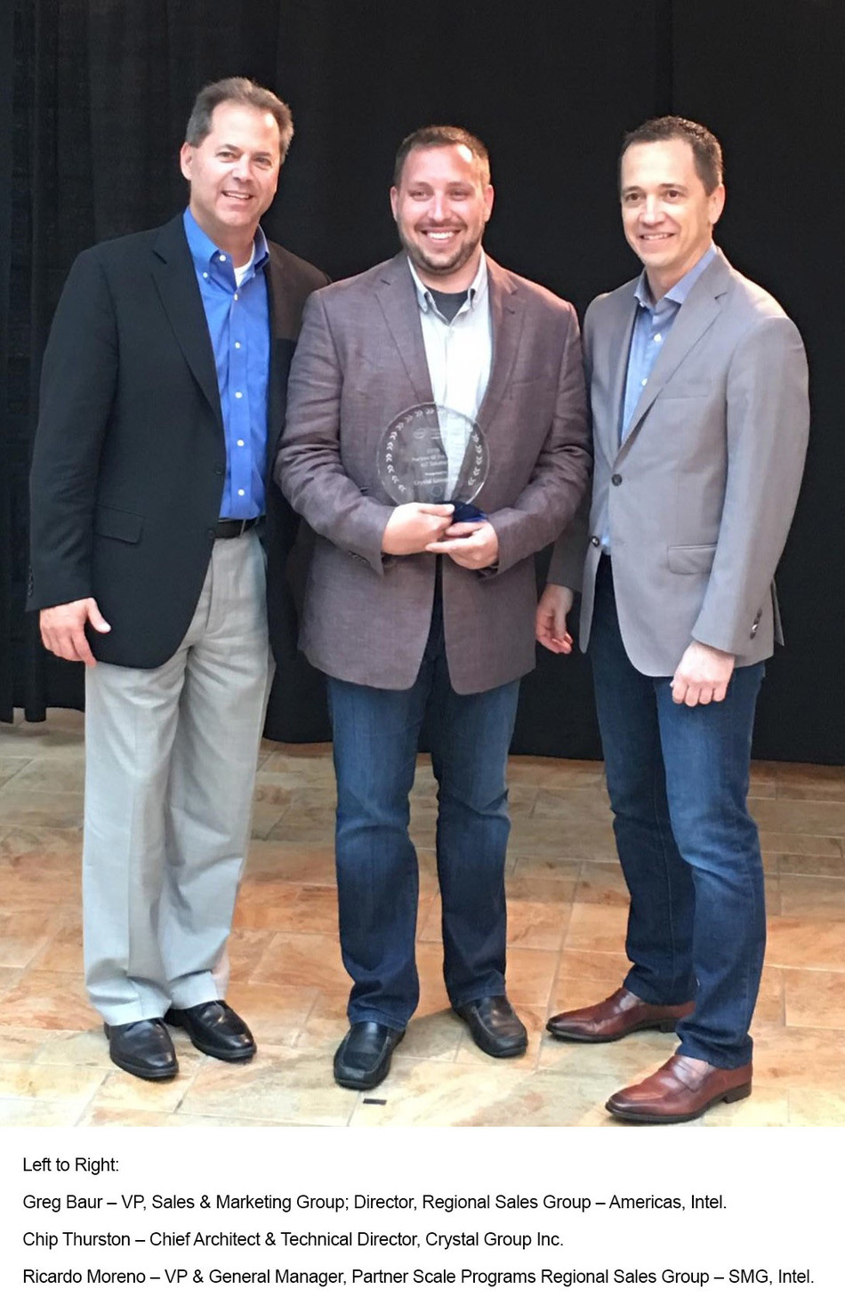 Left to Right: Greg Baur- VP, Sales & Marketing Group; Director, Regional Sales Group- Americas, Intel Chip Thurston- Chief Architect & Technical Director, Crystal Group Inc. Ricardo Moreno- VP & General Manager, Partner Scale Programs Regional Sales Group- SMG, Intel.