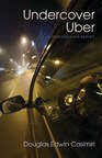 Author Douglas Casimiri Releases Excerpts from Shocking Tell-all Book, UNDERCOVER UBER