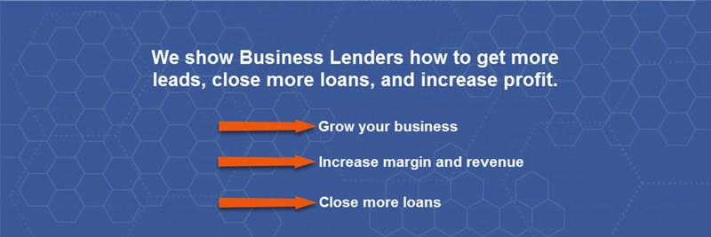 We show Business Lenders how to get more leads, close more loans, and increase profit.