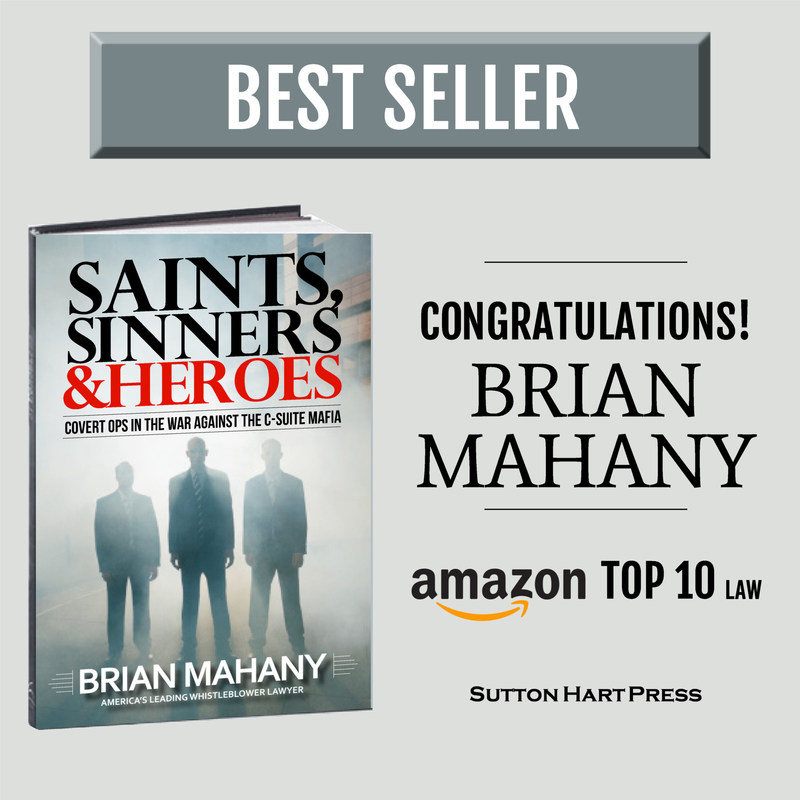 Whistleblower Lawyer Brian Mahany's New Bestseller: Saints, Sinners & Heroes - Covert Ops in the Wars against the C-Suite Mafia