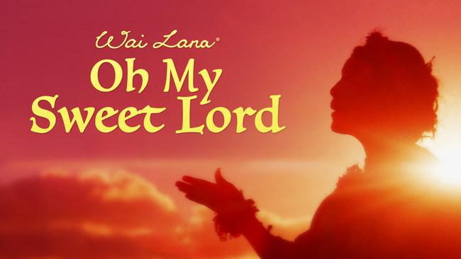 Wai Lana Oh My Sweet Lord