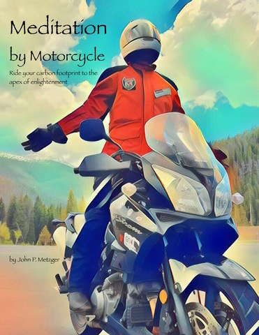 Meditation by Motorcycle -- Ride Your Carbon Footprint to the Apex of Enlightenment, is a self-help book with a twist: How to achieve inner peace on a climate-changing, carbon footprint-stomping product of the Industrial Revolution. Author John Metzger outlines the steps toward riding excellence that lead toward the harvesting of Nirvana Moments on the open road.